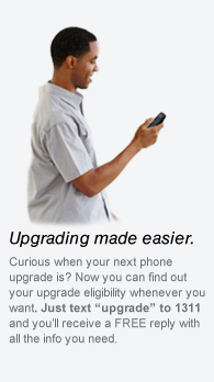 Upgrading made easier - Curious when your next phone upgrade is? Now you can find out your upgrade eligibility whenever you want. Just text ''upgrade'' to 1311 and you'll receive a FREE reply with all the info you need.