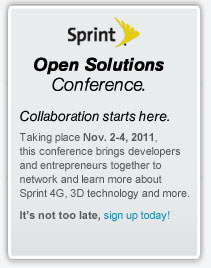 Sprint(R) Open Solutions Conference. Collaboration starts here. Taking place Nov. 2-4, 2011, this conference brings developers and entrepreneurs together to network and learn more about Sprint 4G, 3D technology and more. It's not too late, sign up today!