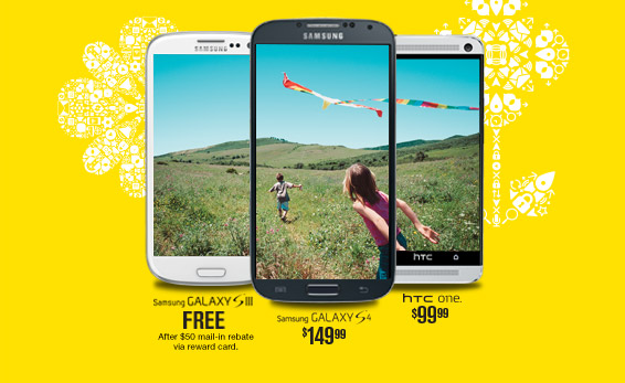 Samsung Galaxy S® III FREE After $50 mail-in rebate via reward card. | Samsung Galaxy S® 4 $149.99 | HTC One®. $99.99