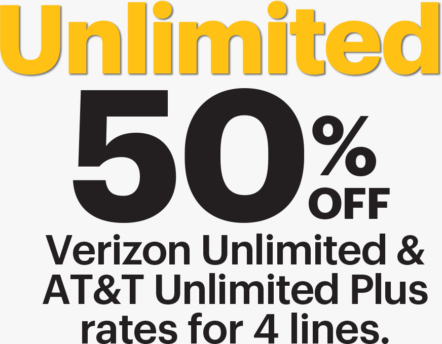 Unlimited 50% off Verizon Unlimited & AT&T Unlimited Plus rates for 4 lines.