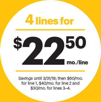 4 lines for $22.50/mo./line Savings until 3/31/18; then $60/mo. for line 1, $40/mo. for line 2 and $30/mo. for lines 3–4.
