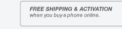 FREE SHIPPING & ACTIVATION when you buy a phone online