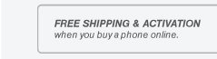 Free shipping & activation when you buy a phone online.