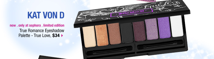 new . only at sephora. limited edition. Kat Von D True Romance Eyeshadow Palette - True Love, $34 &gt