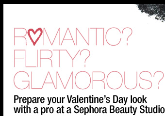 ROMANTIC? FLIRTY? GLAMOROUS? Prepare your Valentine's Day look with a pro at a Sephora Beauty Studio