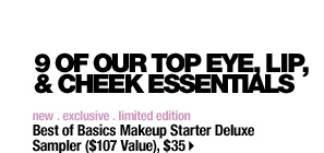 9 OF OUR TOP EYE, LIP, & CHEEK ESSENTIALS | new . exclusive . limited edition | Best of Basics Makeup Starter Deluxe Sampler ($107 Value), $35