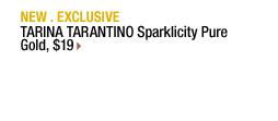NEW . EXCLUSIVE | TARINA TARANTINO Sparklicity Pure Gold, $19