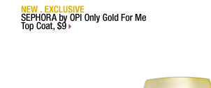 NEW . EXCLUSIVE | SEPHORA by OPI Only Gold For Me Top Coat, $9