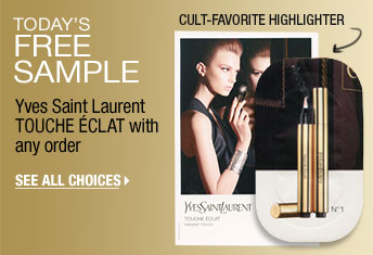 TODAY'S FREE SAMPLE. Yves Saint Laurent TOUCHE ECLAT with any order. SEE ALL CHOICES > CULT-FAVORITE HIGHLIGHTER