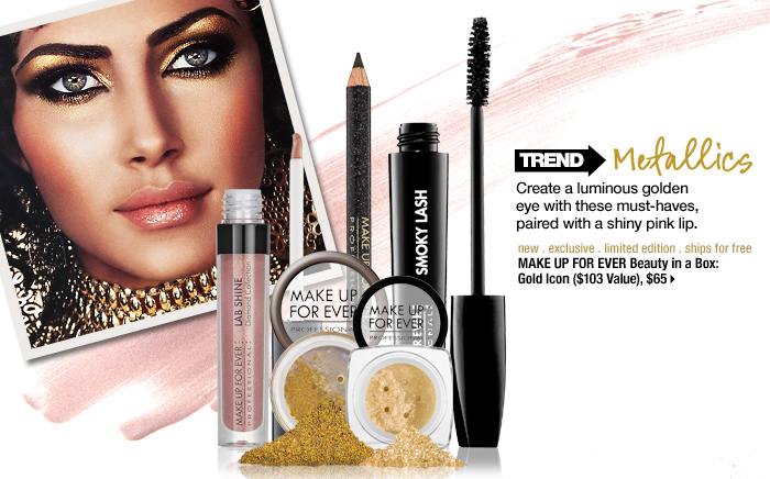 Trend: Metallics. Create a luminous golden eye with these must-haves, paired with a shiny pink lip. new . exclusive . limited edition . ships for free. MAKE UP FOR EVER Beauty in a Box: Gold Icon ($103 Value), $65 >