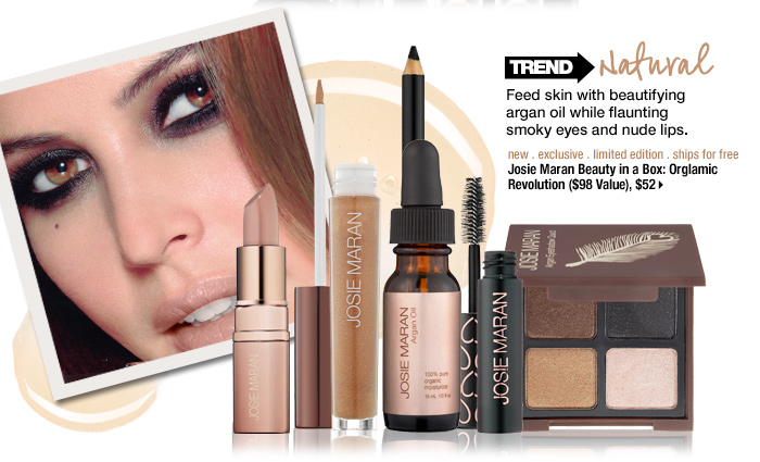 Trend: Natural. Feed skin with beautifying argan oil while flaunting smoky eyes and nude lips. new . exclusive . limited edition . ships for free. Josie Maran Beauty in a Box: Orglamic Revolution ($98 Value), $52 >