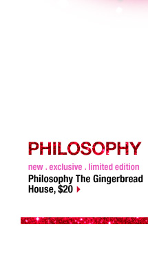 PHILOSOPHY | new . exclusive . limited edition | Philosophy The Gingerbread House, $20