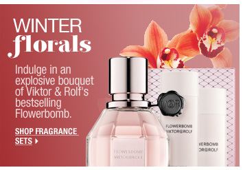WINTER FLORALS | Indulge in an explosive bouquet of Viktor & Rolf's bestselling Flowerbomb. SHOP FRAGRANCE SETS