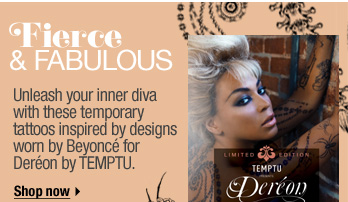 Fierce and Fabulous. Unleash your inner diva with these temporary tattoos inspired by designs worn by Beyonce for Dereon by TEMPTU. Shop now >