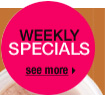 Weekly Specials see more >