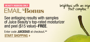 Beauty Insiders Only . EMAIL BONUS. Online Only. See antiaging results with samples of Juice Beauty's top-rated moisturizer and peel ($15 value)-FREE. Enter code JUICEDUO at checkout.** START SHOPPING > brightens with an organic fruit complex