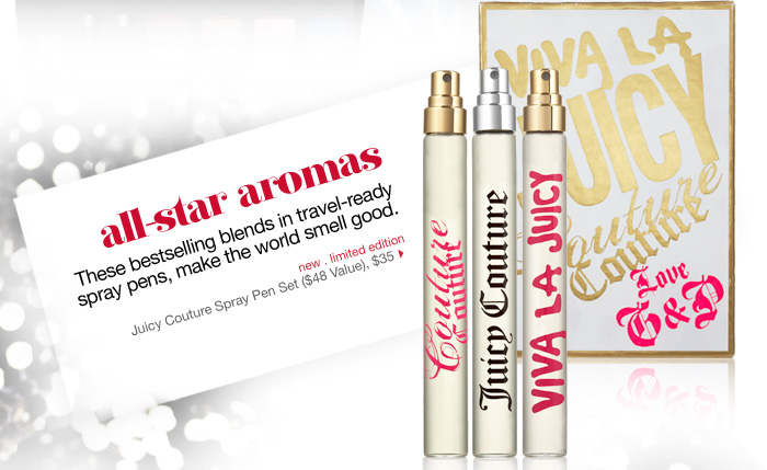 all-star aromas. These bestselling blends, now in 3 travel-ready spray pens make the world smell good. new . limited edition. Juicy Couture Spray Pen Set ($48 Value), $35 >