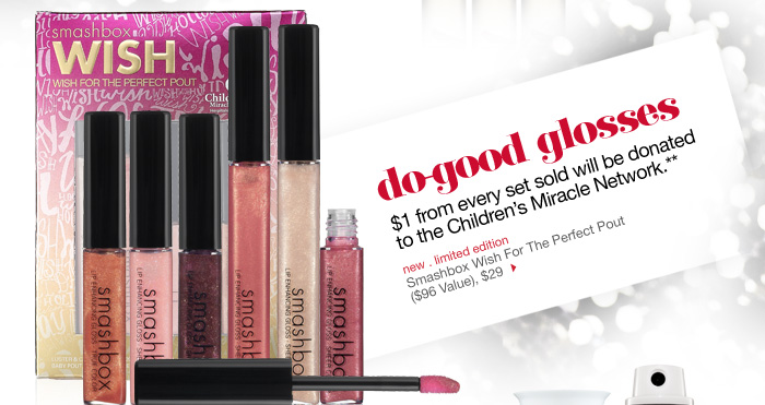do-good glosses. $1 from every set sold will be donated to the Children's Miracle Network. new . limited edition. Smashbox Wish For The Perfect Pout ($96 Value), $29 >