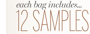 each bag includes...12 samples