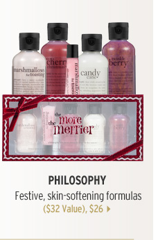 Philosophy. Festive, skin-softening formulas, ($32 Value), $26 >
