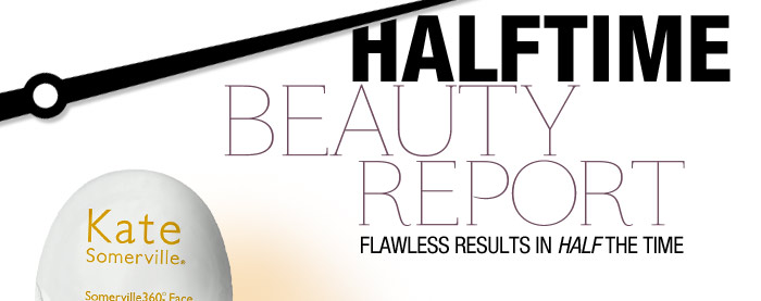 Halftime Beauty Report | Flawless results inhalf the time