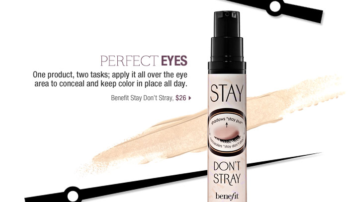 Perfect Eyes | One product, two tasks; apply it all over the eye area to conceal and keep color in placeall day. | Benefit Stay Don't Stray | $26 >