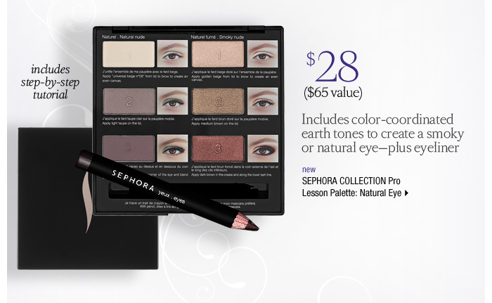 Includes color-coordinated earth tones to create a smoky or natural eye-plus eyeliner. new. includes step-by-step tutorial. SEPHORA COLLECTION Pro Lesson Palette: Natural Eye ($65 value), $28 >