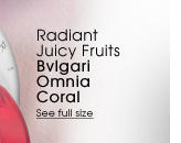 Radiant Juicy Fruits. Bvlgari Omnia Coral. See full size >