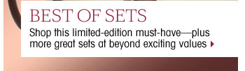 Best of Sets. Shop this limited-edition must-have-plus more great sets at beyond exciting values