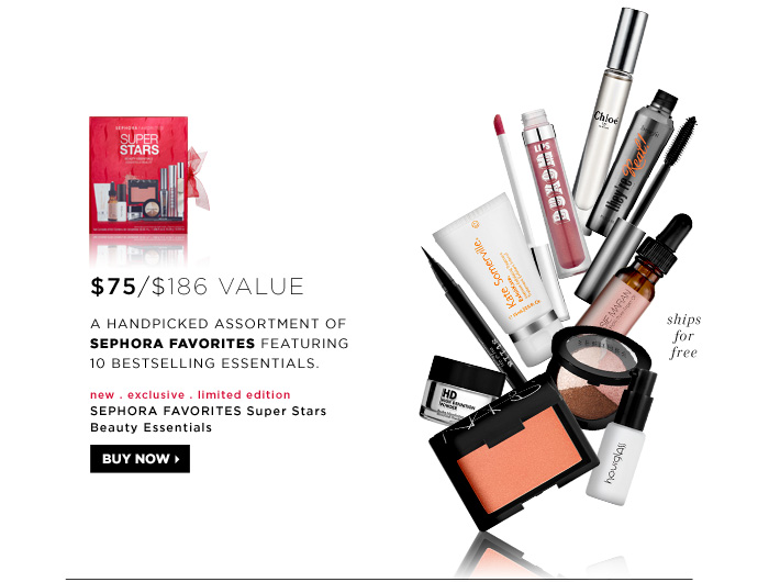 $75 ($186 Value). A handpicked assortment of SEPHORA FAVORITES featuring 10 bestselling essentials. new . exclusive . limited edition . ships free. SEPHORA FAVORITES Super Stars Beauty Essentials