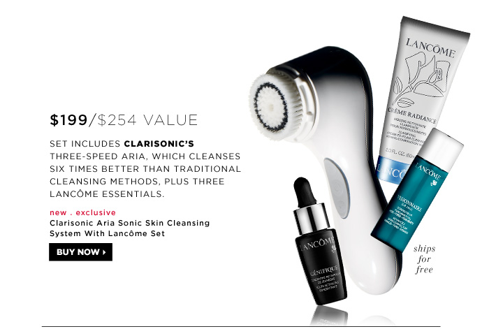 $199 ($254 Value). Set includes Clarisonic's three-speed Aria, which cleanses six times better than traditional cleansing methods, plus three Lancome essentials. new . exclusive . ships free. Clarisonic Aria Sonic Skin Cleansing System With Lancome Set