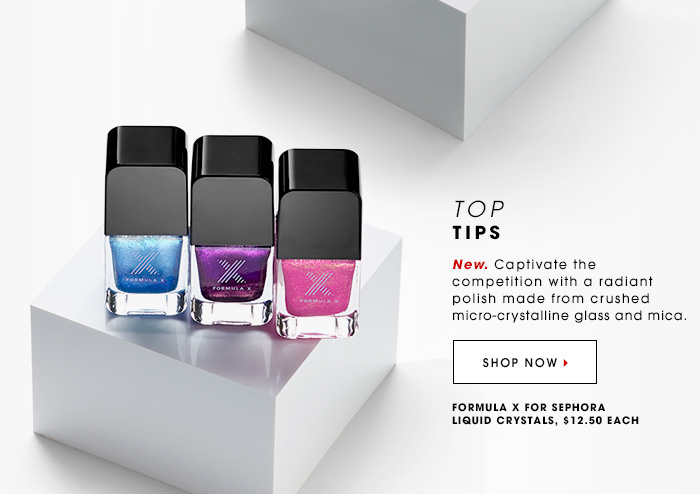 TOP TIPS New. Captivate the competition with a radiant polish made from crushed micro-crystalline glass and mica. SHOP NOW Formula X For Sephora Liquid Crystals, $12.50 each