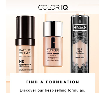 FIND A FOUNDATION Discover our best-selling formulas. Stop in a store and use Color IQ, our shade-matching service. SHOP ALL FOUNDATIONS