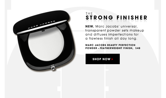 THE STRONG FINISHER New. Marc Jacobs' universal, transparent powder sets makeup and diffuses imperfections for a flawless finish all day long. MARC JACOBS BEAUTY Perfection Powder - Featherweight Finish, $48 SHOP NOW