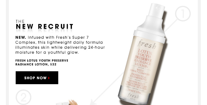 THE NEW RECRUIT New. Infused with 's Super 7 Complex, this lightweight daily formula illuminizes skin while delivering 24-hour moisture for a youthful glow.  Lotus Youth Preserve Radiance Lotion, $32 SHOP NOW