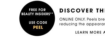FREE FOR BEAUTY INSIDERS** USE CODE PEEL