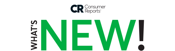Consumer Reports   WHAT'S NEW!