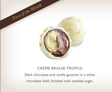 Piece of the Month - CRÊME CHOCOLATE TRUFFLE - Dark chocolate and vanilla ganache in white chocolate shell, finished with candied sugar.