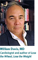 William Davis, MD, Cardiologist and author of Lose the Wheat, Lose the Weight