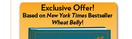 Exclusive Offer! Based on New York Times Bestseller Wheat Belly!