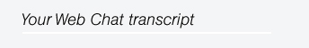 Your Web Chat transcript