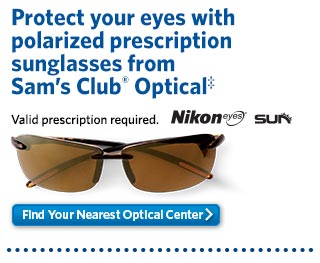 Protect your eyes with polarized prescription sunglasses from Sam's Club® Optical‡ - Valid prescription required. Find Your Nearest Optical Center