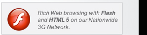 Rich Web browsing with Flash and HTML 5 on our Nationwide 3G Network.