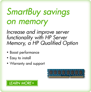 SmartBuy savings on memory Increase and improve server functionality with HP Server Memory, a HP Qualified Option � Boost performance � Easy to install � Warranty and support LEARN MORE