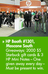 � HP Booth #1301, Moscone South    Giveaways: 2000 $5 Starbuck gift cards & 3 HP Mini Notes �    One given away every day � Must be present to win. http://h71028.www7.hp.com/enterprise/us/en/partners