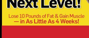 Lose 10 pounds of fat and gain muscle in as little as 4 weeks! Digital version available!