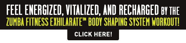Feel energized, vitalized, and recharged by the Zumba Fitness Exhilarate Body Shaping System Workout! CLICK HERE!