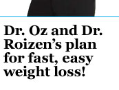 Dr. Oz and Dr. Roizen's plan for fast, easy weight loss!