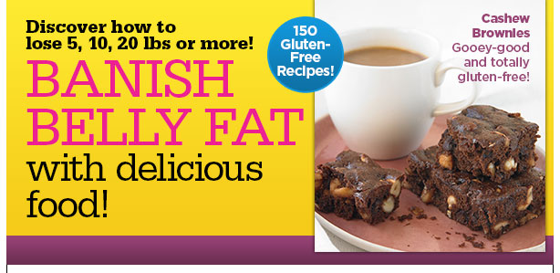 Discover how to lose 5, 10, 20 pounds or more! Flat Belly Foods — Now Gluten-FREE! Like these Cashew Brownies!