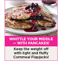 Whittle your middle — with pancakes! Keep the weight off with light and fluffy Cornmeal Flapjacks!